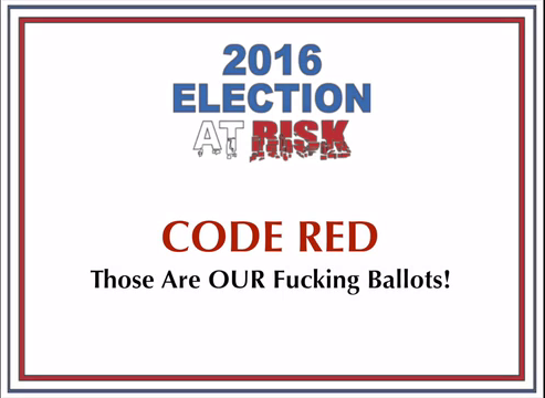 2016 Election at Risk: CODE RED: Those Are OUR Fucking Ballots!